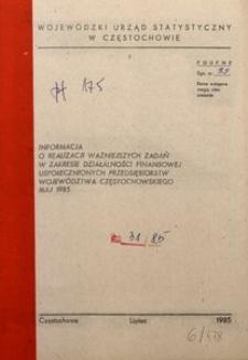 Informacja o realizacji ważniejszych zadań w zakresie działalności finansowej uspołecznionych przedsiębiorstw województwa częstochowskiego. Maj 1985