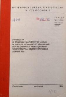 Informacja o realizacji ważniejszych zadań w zakresie działalności finansowej uspołecznionych przedsiębiorstw województwa częstochowskiego. Sierpień 1986