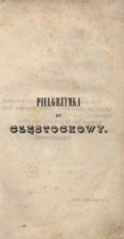Pielgrzymka do Jasnej Góry w Częstochowie odbyta przez Pątnika XIX wieku i wydana z rekopisu przez Michała Balińskiego
