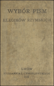 Wybór pism elegików rzymskich Katulla, Tybulla, Propercyusza i Owidyusza do użytku w gimnazyach polskich