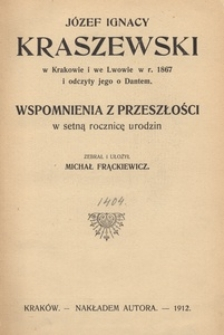 Józef Ignacy Kraszewski w Krakowie i we Lwowie w r. 1867 i odczyty jego o Dantem. Wspomnienia z przeszłości w setną rocznicę urodzin