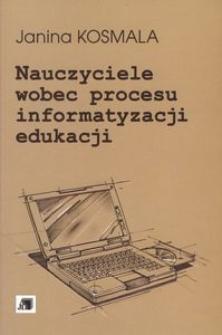 Nauczyciele wobec procesu informatyzacji edukacji