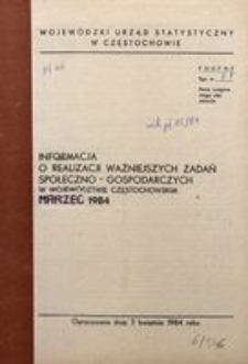 Informacja o realizacji ważniejszych zadań społeczno-gospodarczych w województwie częstochowskim. Marzec 1984