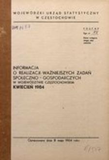 Informacja o realizacji ważniejszych zadań społeczno-gospodarczych w województwie częstochowskim. Kwiecień 1984