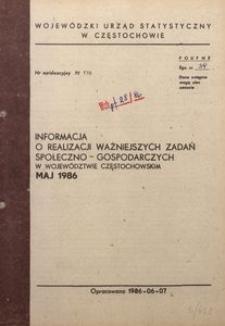 Informacja o realizacji ważniejszych zadań społeczno-gospodarczych w województwie częstochowskim. Maj 1986