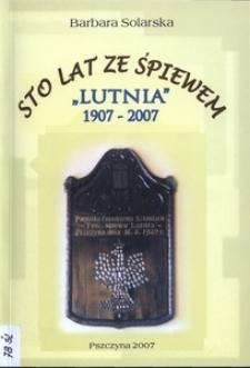"""Sto lat ze śpiewem. """"Lutnia"""" 1907-2007"""