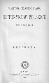 Pamiętnik Drugiego Zjazdu Historyków Polskich we Lwowie. I. Referaty