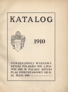 Katalog Powszechnej Wystawy Sztuki Polskiej we Lwowie 1910 w Pałacu Sztuki Plac Powystawowy od d. 22 maja 1910