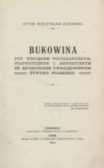 Bukowina pod względem topograficznym, statystycznym i historycznym ze szczególnym uwzględnieniem żywiołu polskiego