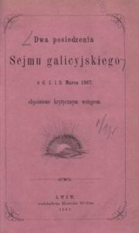 Dwa posiedzenia Sejmu galicyjskiego z d. 1 i 2 marca 1867 objaśnione krytycznym wstępem