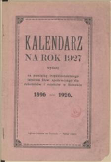 Kalendarz na Rok 1927 : wydany na pamiątkę trzydziestoletniego istnienia Stowarzyszenia dla Robotników i Rolników w Stonawie