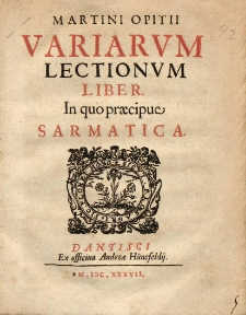 Martini Opitii Variarvm Lectionvm Liber. In quo præcipue Sarmatica
