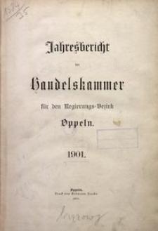 Jahresbericht der Handelskammer für den Regierungs-Bezirk Oppeln, 1901