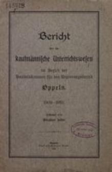 Bericht über das Kaufmännische Unterrichtswesen in Bezirk der Handelskammer für den Regierungsbezirk Oppeln 1909/1910