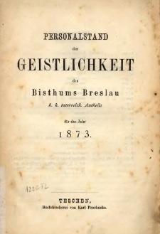 Personalstand der Geistlichkeit des Bisthums Breslau k. k. österreich. Antheils für das Jahr 1873