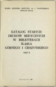 Katalog starych druków medycznych w bibliotekach Śląska Górnego i Cieszyńskiego. Cz. II