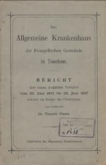 Das Allgemeine Krankenhaus der Evangelischen Gemeinde in Teschen : Bericht über dessen fünfjährige Thätigkeit vom 20. Juni 1892 bis 20. Juni 1897