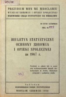 Biuletyn statystyczny ochrony zdrowia i opieki społecznej za 1967 r.