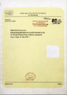 Prywatyzacja przedsiębiorstw państwowych w województwie wrocławskim. Stan w dniu 31 XII 1997 r.