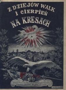Z dziejów walk i cierpień na Kresach. Z 12 ilustracyami