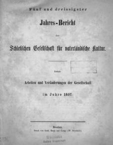 Jahres-Bericht der Schlesischen Gesellschaft für vaterländische Kultur. Enthält: Arbeiten und Veränderungen der Gesellschaft im Jahre 1857