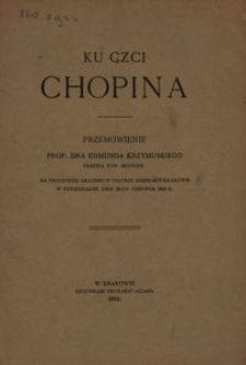 Ku czci Chopina. Przemówienie prof. dra Edmunda Krzymuskiego na uroczystej akademii w Teatrze Miejskim w Krakowie w poniedziałek dnia 20-go czerwca 1910 r.