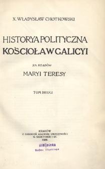 Historya polityczna Kościoła w Galicyi za rządów Maryi Teresy. T. 2