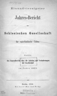 Jahres-Bericht der Schlesischen Gesellschaft für vaterländische Cultur. Enthält den Generalbericht über die Arbeiten und Veränderungen der Gesellschaft im Jahre 1863