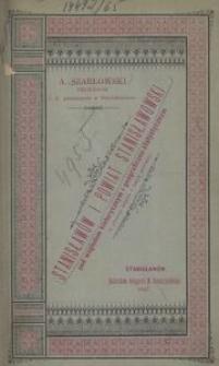 Stanisławów i powiat stanisławowski pod względem historycznym i geograficzno-statystycznym