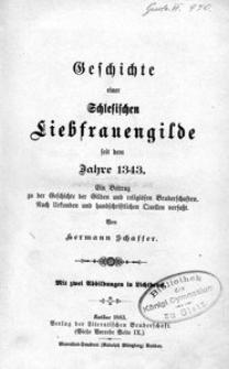 Geschichte einer Schlesischen Liebfrauengilde seit dem Jahre 1343 :ein Beitrag zu der Geschichte der Gilden und religiosen Bruderschaften
