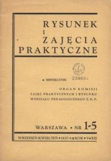 Rysunek i Zajęcia Praktyczne : Organ Komisji Zajęć Praktycznych i Rysunku Wydziału Pedagogicznego Z.N.P., 1937-1938, R.12(5), nr 1-5 - wrzesień-kwiecień