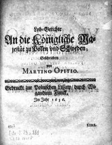 Lob-Getichte [!] An die Königliche Majestät zu Polen vnd Schweden, Geschrieben von Martino Opitio
