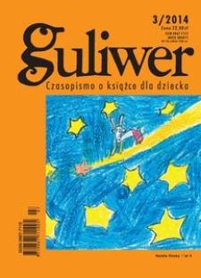 Guliwer. Kwartalnik o książce dla dziecka, 2014, nr 3 (109)