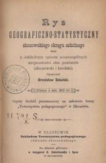 Rys geograficzno-statystyczny złoczowskiego okręgu szkolnego wraz z dokładnym opisem poszczególnych miejscowości obu powiatów (złoczowski i brodzki)