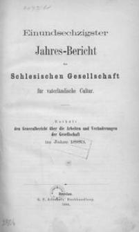 Jahres-Bericht der Schlesischen Gesellschaft für vaterlandische Cultur. Enthält den Generalbericht über die Arbeiten und Veränderungen der Gesselschaft im Jahre 1883