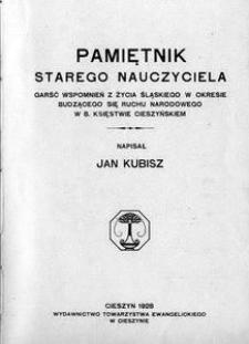 Pamiętnik starego nauczyciela : garść wspomnień z życia śląskiego w okresie budzącego się ruchu narodowego w b[yłym] księstwie cieszyńskiem