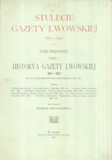 Stulecie Gazety Lwowskiej 1811-1911. T. 1, Cz. 1 : Historya Gazety Lwowskiej 1811-1911 na tle czasopiśmiennictwa galicyjskiego 1773-1811