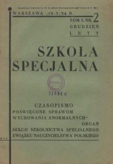 Szkoła Specjalna : czasopismo poświęcone sprawom wychowania anormalnych : organ Sekcji Szkolnictwa Specjalnego Związku Nauczycielstwa Polskiego. [1934], R.10, Nr 2, [Z.3, luty]