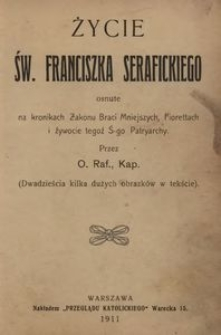 Życie św. Franciszka Serafickiego osnute na kronikach Zakonu Braci Mniejszych, Fiorettach i żywocie tegoż ś-go Patryarchy