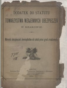 Dodatek do Statutu Towarzystwa Wzajemnych Ubezpieczeń w Krakowie. Warunki ubezpieczeń ziemiopłodów od szkód przez grad zrządzonych