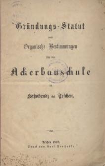 Gründungs-Statut und Organische Bestimmungen für die Ackerbauschule in Kotzobendz bei Teschen, 1872