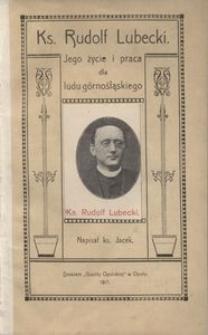 Ks. Rudolf Lubecki. Jego życie i praca dla ludu górnośląskiego