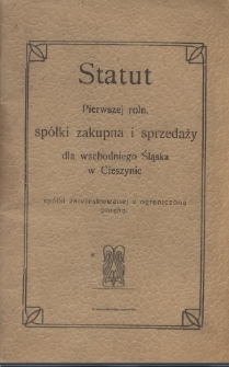 Statut Pierwszej roln. spółki zakupna i sprzedaży dla Wschodniego Śląska w Cieszynie spółki zarejestrowanej z ograniczoną poręką