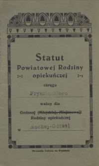Statut Powiatowej Rodziny Opiekuńczej okręgu... ważny dla Gminnej (Miejskiej, Miejscowej) Rodziny opiekuńczej w..., [1923]