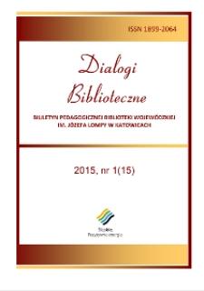 Dialogi Biblioteczne. Biuletyn Pedagogicznej Biblioteki Wojewódzkiej im. Józefa Lompy w Katowicach. 2015, nr 1 (15)