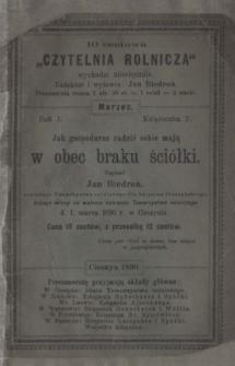 Jak gospodarze radzić sobie mają w obec [!] braku ściółki. Odczyt miany na walnem zebraniu Towarzystwa Rolniczego d. 1. marca 1890 r. w Cieszynie