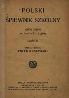 Polski śpiewnik szkolny. Zbiór pieśni na 1, 2, 3 i 4 głosy. Cz. 2