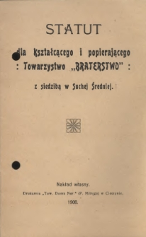 """Statut dla Kształcącego i Popierającego Towarzystwo """"Braterstwo"""" z siedzibą w Suchej Średniej, 1908"""