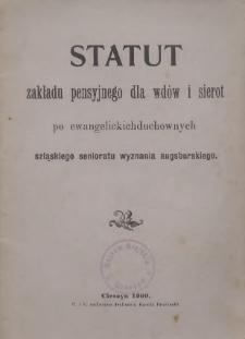 Statut zakładu pensyjnego dla wdów i sierot po ewangelickich duchownych szląskiego senioratu wyznania augsburskiego, 1900