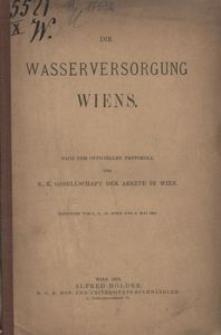 Die Wasserversorgung Wiens. Nach dem officiellen Protokoll der K. K. Gesellschaft der Aerzte in Wien. Sitzungen vom 1., 8., 29. April und 6. Mai 1892